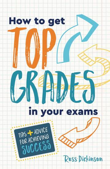 How to Get Top Grades in Your Exams - Tips and Advice for Achieving Success - cover