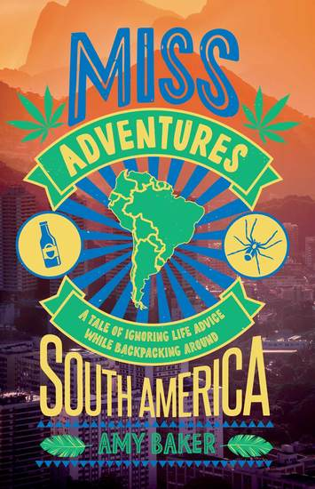 Miss-Adventures - A Tale of Ignoring Life Advice While Backpacking Around South America - cover