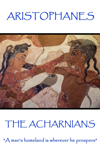 """The Acharnians - """"A man's homeland is wherever he prospers"""" - cover"""