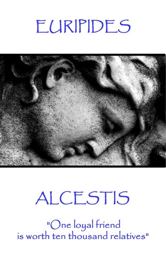 "Alcestis - ""One loyal friend is worth ten thousand relatives"" - cover"