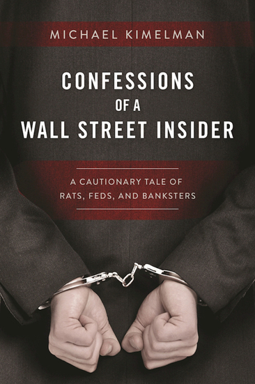 Confessions of a Wall Street Insider - A Cautionary Tale of Rats Feds and Banksters - cover