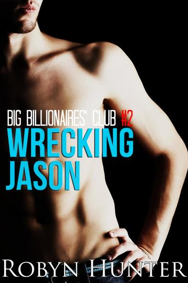 Big Billionaires' Club #2: Wrecking Jason - Big Billionaires' Club #2 - cover