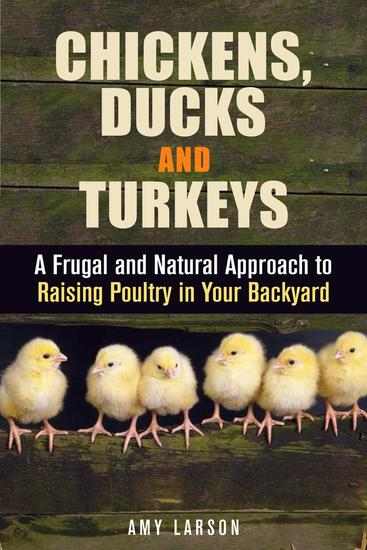 Chickens Ducks and Turkeys: A Frugal and Natural Approach to Raising Poultry in Your Backyard - Backyard Farming & Homesteading - cover
