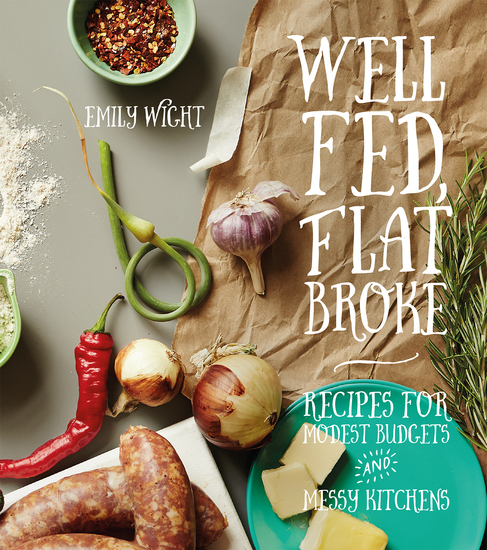 Well Fed Flat Broke - Recipes for Modest Budgets and Messy Kitchens - cover