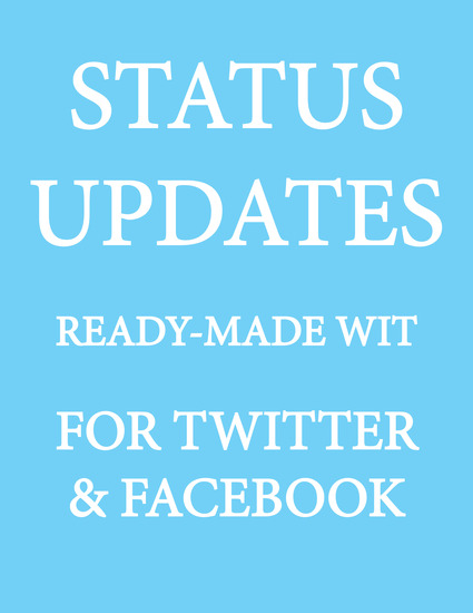 Status Updates - Ready-Made Wit for Twitter & Facebook - cover