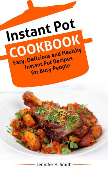 Instant Pot Cookbook: Easy Delicious and Healthy Instant Pot Recipes for Busy People - cover