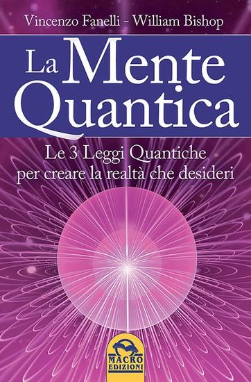 La Mente Quantica - Cambia la tua realtà: 3 leggi quantiche ingegneria neurolinguistica e Focus Universale - cover