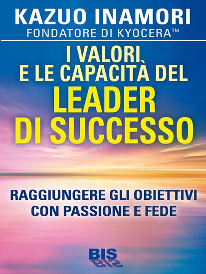 I valori e le capacità del leader di successo - Raggiungere gli obiettivi con passione e fede - cover