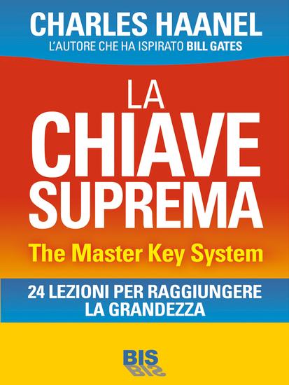 La chiave suprema - The master Key system - 24 lezioni per raggiungere la grandezza - cover