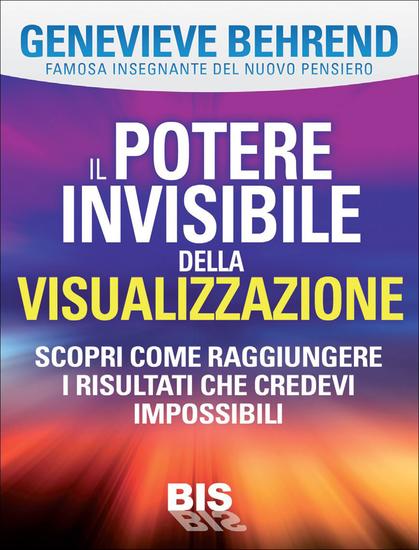 Il potere invisibile della visualizzazione - Scopri come raggiungere i risultati che credevi impossibili - cover