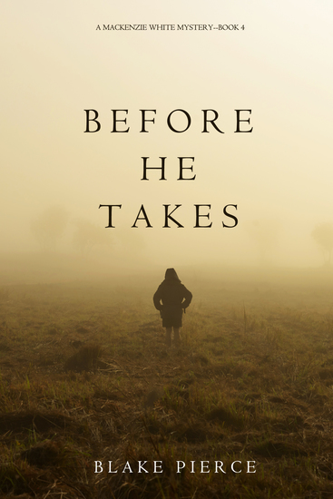 Before He Takes (A Mackenzie White Mystery—Book 4) - cover