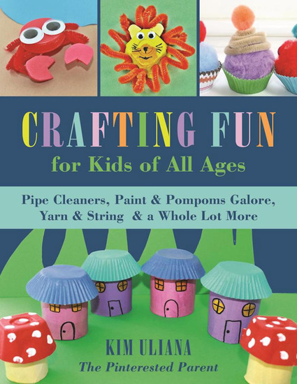 Crafting Fun for Kids of All Ages - Pipe Cleaners Paint & Pom-Poms Galore Yarn & String & a Whole Lot More - cover