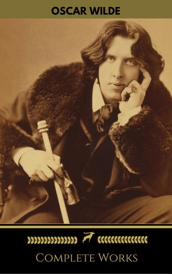 Oscar Wilde: The Complete Collection (Golden Deer Classics) - cover