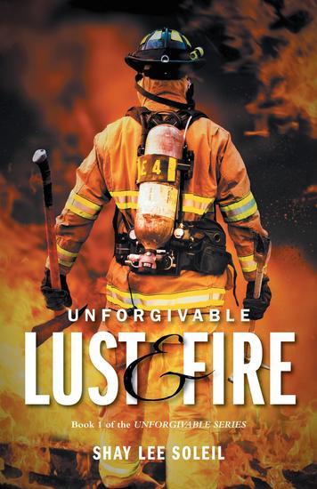 Unforgivable Lust & Fire - Book 1 of the Unforgivable Series - cover