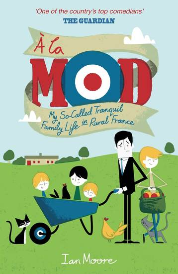 À la Mod - My So-Called Tranquil Family Life in Rural France - cover