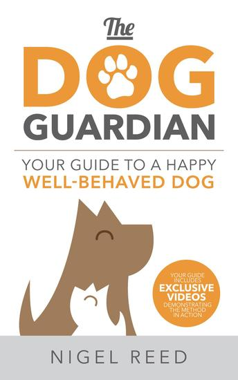 The Dog Guardian - Your Guide to a Happy Well-Behaved Dog - cover