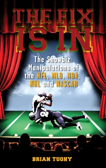 The Fix Is In - The Showbiz Manipulations of the NFL MLB NBA NHL and NASCAR - cover