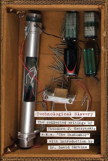 "Technological Slavery - The Collected Writings of Theodore J Kaczynski aka ""The Unabomber"" - cover"
