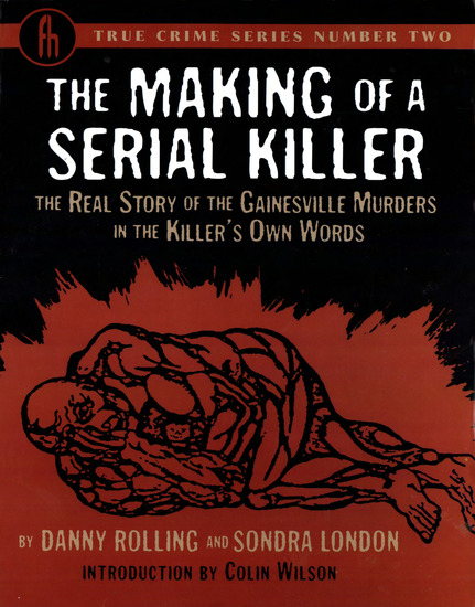 The Making of a Serial Killer - The Real Story of the Gainesville Murders in the Killer's Own Words - cover