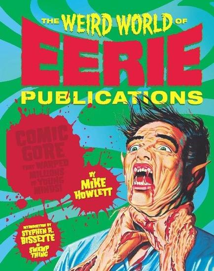 The Weird World of Eerie Publications - Comic Gore That Warped Millions of Young Minds - cover
