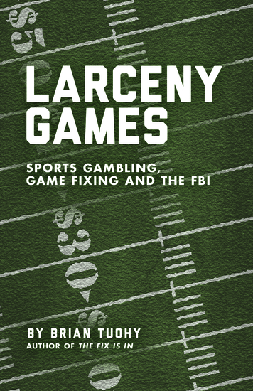 Larceny Games - Sports Gambling Game Fixing and the FBI - cover
