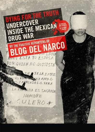 Dying for the Truth - Undercover Inside the Mexican Drug War by the Fugitive Reporters of Blog del Narco - cover