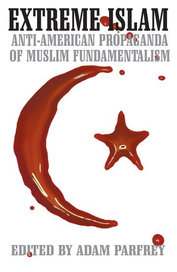 Extreme Islam - Anti-American Propaganda of Muslim Fundamentalism - cover