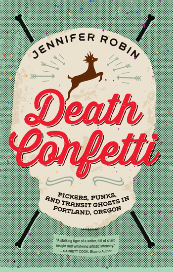 Death Confetti - Pickers Punks and Transit Ghosts in Portland Oregon - cover