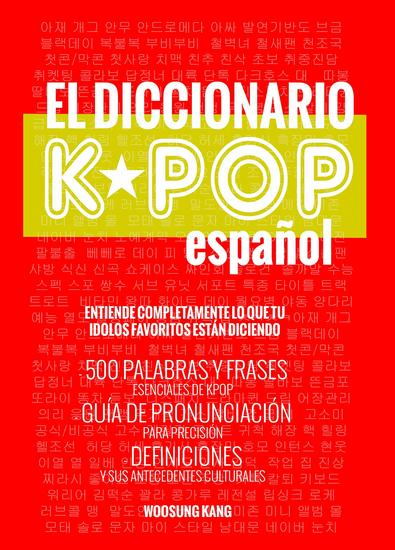 El Diccionario KPOP (Espanol) - 500 Palabras Y Frases Esenciales De KPOP Dramas Y Peliculas Coreanos - cover