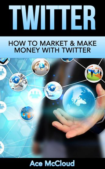 Twitter: How To Market & Make Money With Twitter - cover