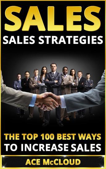 Sales: Sales Strategies: The Top 100 Best Ways To Increase Sales - cover
