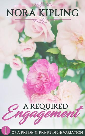 A Required Engagement - A Pride and Prejudice Variation - A Required Engagement #1 - cover