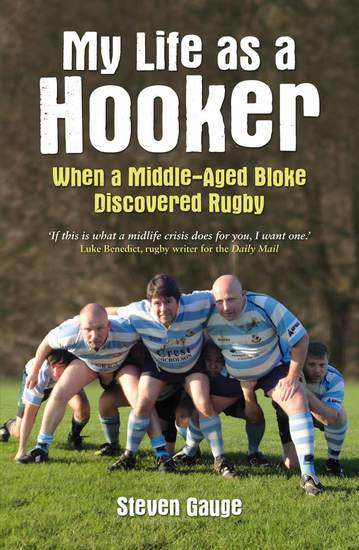 My Life as a Hooker - When a Middle-Aged Bloke Discovered Rugby - cover