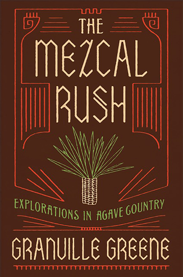 The Mezcal Rush - Explorations in Agave Country - cover