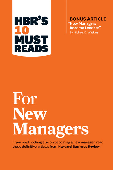 "HBR's 10 Must Reads for New Managers (with bonus article ""How Managers Become Leaders"" by Michael D Watkins) (HBR's 10 Must Reads) - cover"
