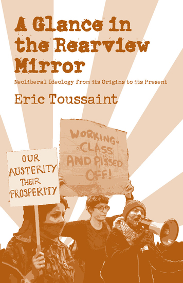 A Glance in the Rear View Mirror - Neoliberal Ideology From its Origins to the Present - cover