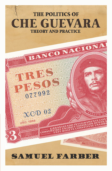 The Politics of Che Guevara - Theory and Practice - cover