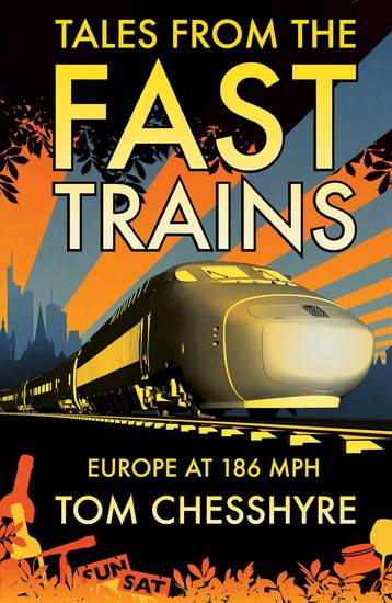 Tales from the Fast Trains - Europe at 186MPH - cover
