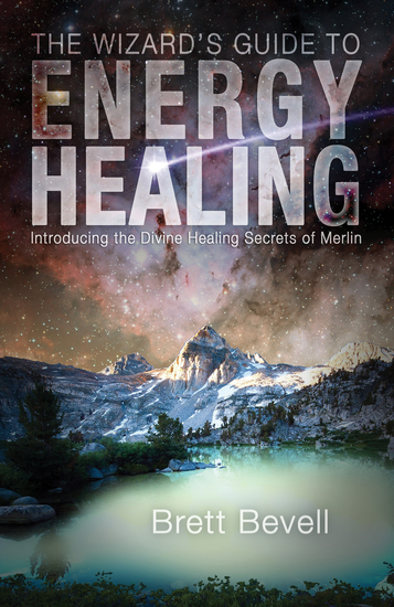 The Wizard's Guide to Energy Healing - Introducing the Divine Healing Secrets of Merlin - cover