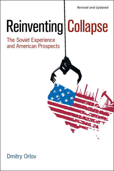 Reinventing Collapse - The Soviet Experience and American Prospects - cover