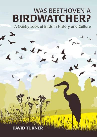 Was Beethoven a Birdwatcher? - A Bird's Eye History of the World - cover
