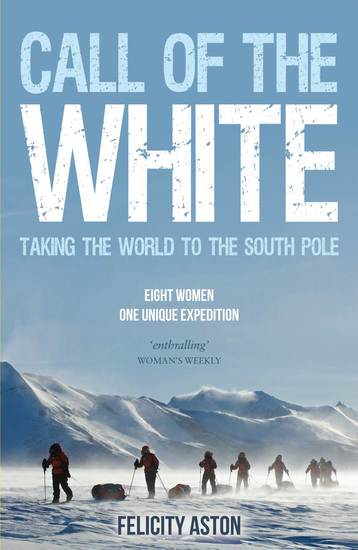 Call of the White - Taking the World to the South Pole: Eight Women One Unique Expedition - cover