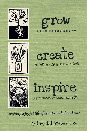 Grow Create Inspire - Crafting a Joyful Life of Beauty and Abundance - cover