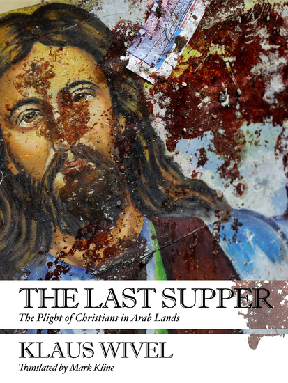 The Last Supper - The Plight of Christians in Arab Lands - cover