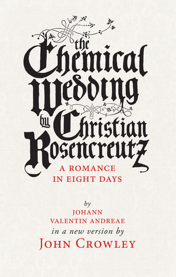 The Chemical Wedding - by Christian Rosencreutz: A Romance in Eight Days by Johann Valentin Andreae in a New Version - cover