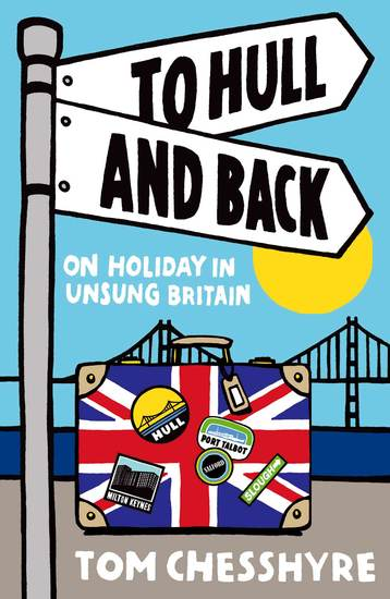 To Hull and Back - On Holiday in Unsung Britain - cover