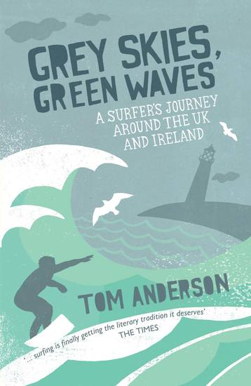 Grey Skies Green Waves - A Surfer's Journey Around The UK and Ireland - cover