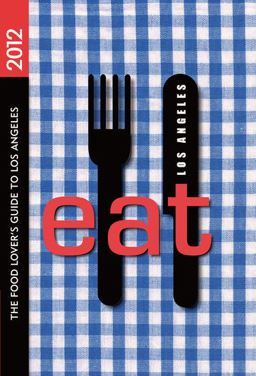 EAT: Los Angeles - The Food Lover's Guide to Los Angeles - cover