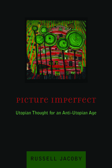 Picture Imperfect - Utopian Thought for an Anti-Utopian Age - cover