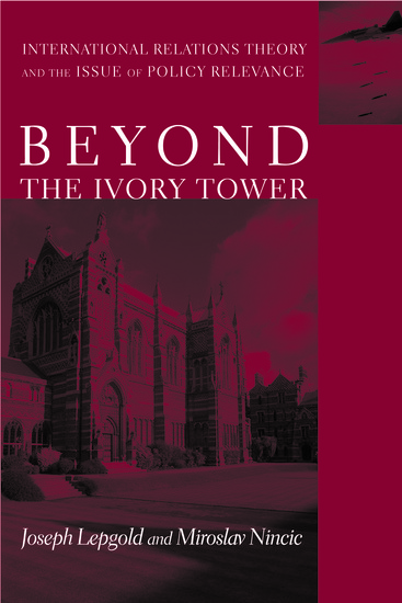 Beyond the Ivory Tower - International Relations Theory and the Issue of Policy Relevance - cover